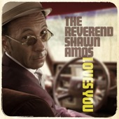 The Reverend Shawn Amos - You're Gonna Miss Me (When I Get Home)