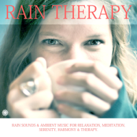 Rain Therapy - Rain Sounds & Ambient Music for Relaxation, Meditation, Serenity, Harmony & Therapy. artwork