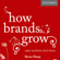 Byron Sharp - How Brands Grow: What Marketers Don't Know (Unabridged)