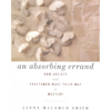 An Absorbing Errand: How Artists and Craftsmen Make Their Way to Mastery (Unabridged) - Janna Malamud Smith