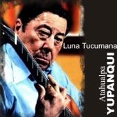 Atahualpa Yupanqui - Luna Tucumana