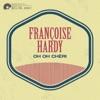 Oh Oh Chéri, Françoise Hardy