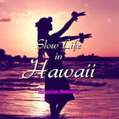 Slow Life in Hawaii (ハワイアン・リラクシング・ミュージック)