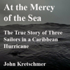 John Kretschmer - At the Mercy of the Sea: The True Story of Three Sailors in a Caribbean Hurricane (Unabridged)  artwork