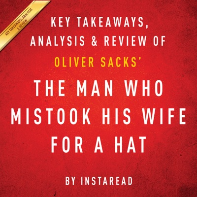 The Man Who Mistook His Wife for a Hat and Other Clinical Tales, by Oliver Sacks: Key Takeaways, Analysis, & Review (Unabridged)