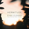 Eyes Closed (feat. Xan Young) - Single, Hermitude