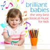 Brilliant Babies, The Very Best Classical Music For Kids: Mozart, Beethoven, Bach, Chopin & More!