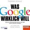 Thomas Schulz - Was Google wirklich will: Wie der einflussreichste Konzern der Welt unsere Zukunft verändert Grafik