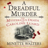 A Dreadful Murder: The Mysterious Death of Caroline Luard (Unabridged) - Minette Walters