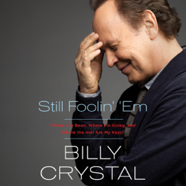 Still Foolin' 'Em: Where I've Been, Where I'm Going, And Where the Hell Are My Keys (Unabridged) audiobook