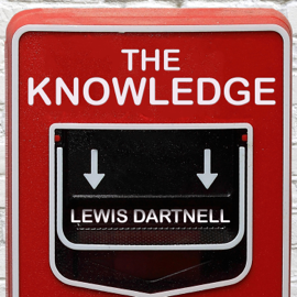 The Knowledge: How to Rebuild Our World from Scratch (Unabridged) audiobook