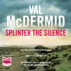 Splinter the Silence: Tony Hill/Carol Jordan, Book 9 (Unabridged)