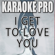 I Get To Love You (Originally Performed by Ruelle) [Instrumental Version] - Karaoke Pro