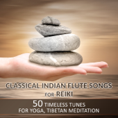 Classical Indian Flute Songs for Reiki: 50 Timeless Tunes for Yoga, Tibetan Meditation and Energy Work, Music for Balancing Creative Spirit & Good Dreams
