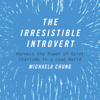 The Irresistible Introvert: Harness the Power of Quiet Charisma in a Loud World (Unabridged) - Michaela Chung