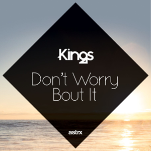 Kings - Don't Worry 'Bout It