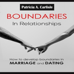 Boundaries in Relationships: How to Develop Boundaries in Marriage and Dating (Unabridged)