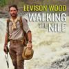 Levison Wood - Walking the Nile (Unabridged) artwork