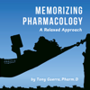 Tony Guerra - Memorizing Pharmacology: A Relaxed Approach (Unabridged)  artwork