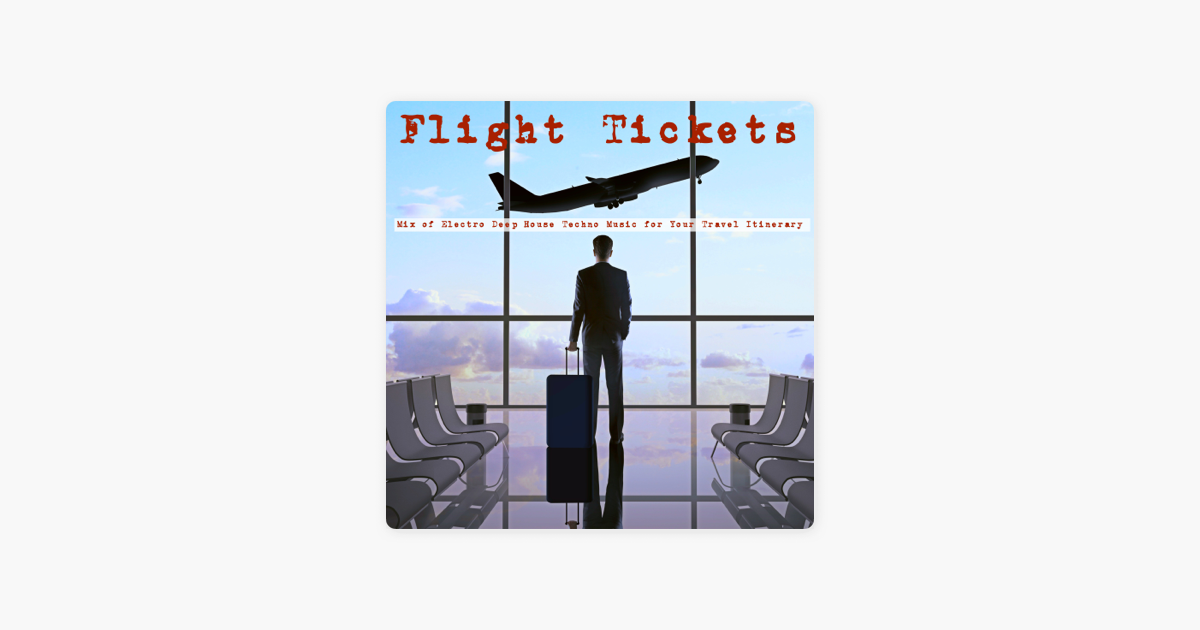 ‎Flight Tickets – Electro Deep House Techno Music Mix for Your Travel  Itinerary by Music for Airports Specialists