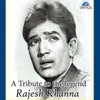 A Tribute to the Legend Rajesh Khanna