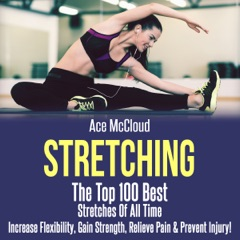 Stretching: The Top 100 Best Stretches of All Time (Unabridged)