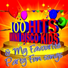 100 Hits Mini Disco Kids & My Favourite Party Fun Songs