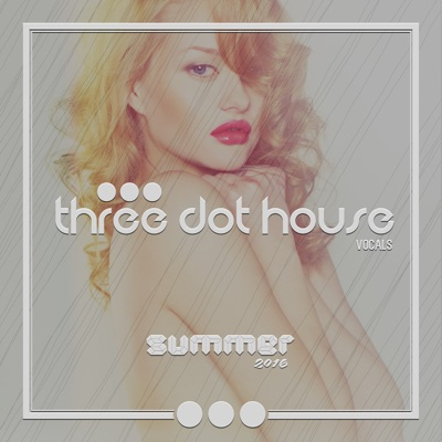 Three Dot House: Vocals (Best Vocal Deep House & Nu Disco 2016) - Various Artists album
