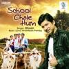 School Chale Hum Single