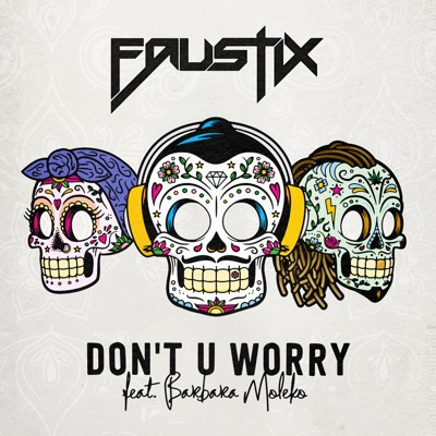 FAUSTIX & Barbara MOLEKO - Dont U Worry