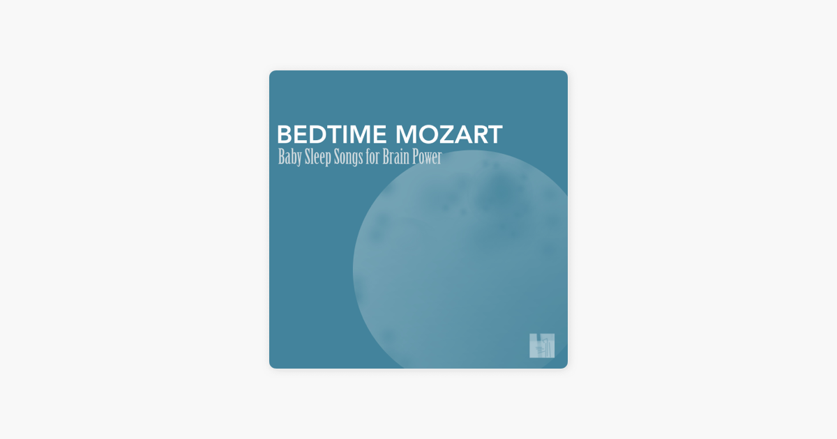 ‎Bedtime Mozart - Baby Sleep Songs for Brain Power, Greatest Classic Music  for Baby Brain Development by Sleeping Mozart Relaxing Baby