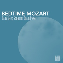 Bedtime Mozart - Baby Sleep Songs for Brain Power, Greatest Classic Music  for Baby Brain Development by Sleeping Mozart Relaxing Baby