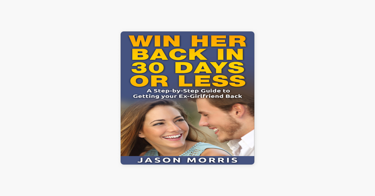 ‎Win Her Back in 30 Days or Less: A Step-by-Step Guide to Getting Your  Ex-Girlfriend Back (Unabridged)