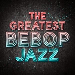 The Greatest Bebop Jazz