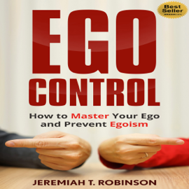 Ego Control: How to Master Your Ego and Prevent Egoism (Unabridged) audiobook