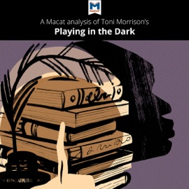 A Macat Analysis of Toni Morrison's Playing in the Dark: Whiteness and the Literary Imagination (Unabridged) - Karina Jakubowicz & Adam Perchard mp3 listen download