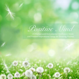 Positive Mind - 25 Background Instrumental Meditation Music and Positive  Inspirational Songs for Thinking Positive by Positive Inspirations Music