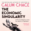 Calum Chace - The Economic Singularity: Artificial Intelligence and the Death of Capitalism (Unabridged) Grafik