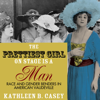 Kathleen B. Casey - The Prettiest Girl on Stage Is a Man: Race and Gender Benders in American Vaudeville (Unabridged)  artwork