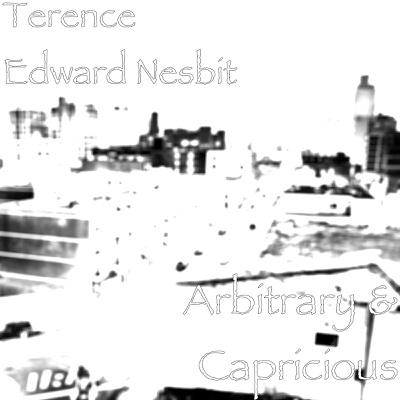 Arbitrary & Capricious - Terence Edward Nesbit album