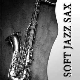 Soft Jazz Sax: The Best Relaxing Instrumental Music, Sexy Songs, Happy  Life & Well Being, Chill Out, Smooth Background Instrumental by Jazz Music