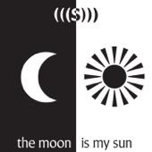 The Moon Is My Sun