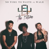 4EY The Future - No Time To Waste (feat. Wale)
