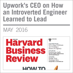 Upwork's CEO on How an Introverted Engineer Learned to Lead (Unabridged)