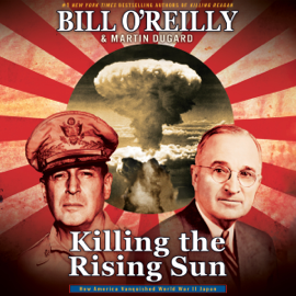 Killing the Rising Sun: How America Vanquished World War II Japan (Unabridged) audiobook