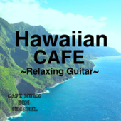Hawaiian CAFE ~Relaxing Guitar~