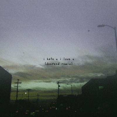 i hate u, i love u (feat. Olivia O'Brien) [Deepend Remix] - Single MP3 Download