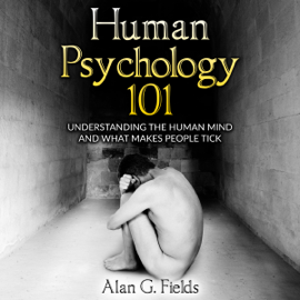 Human Psychology 101: Understanding the Human Mind and What Makes People Tick (Unabridged) audiobook