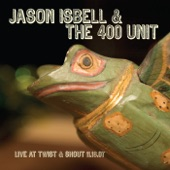 Jason Isbell & The 400 Unit - Into The Mystic