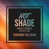 Touching You Again (feat. Mike Perry & Jane XØ) - Single, Hot Shade, Mike Perry & Jane XØ
